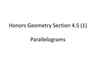 Honors Geometry  Section  4.5 (1) Parallelograms