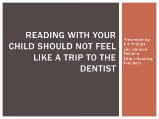 Reading With Your Child Should Not  F eel  L ike A Trip to the Dentist