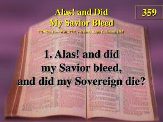 Alas! and Did My Savior Bleed (verse 1)
