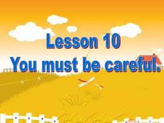 Lesson 10  You must be careful.