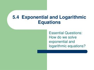5.4  Exponential and Logarithmic Equations