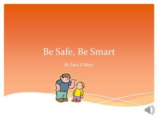 Be Safe, Be Smart