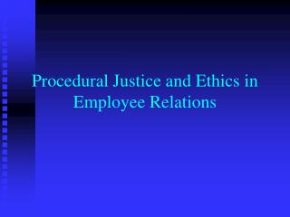 Procedural Justice and Ethics in Employee Relations