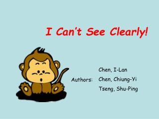 I Can't See Clearly!