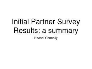 Initial Partner Survey Results: a summary