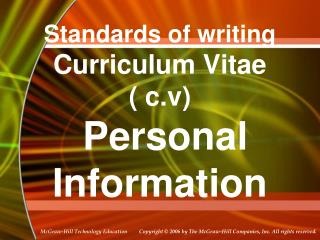 Standards of writing Curriculum Vitae ( c.v)  Personal Information