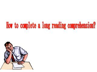 How to complete a long reading comprehension?