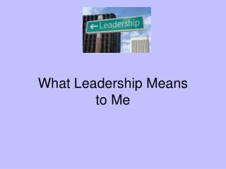 What Leadership Means  to Me
