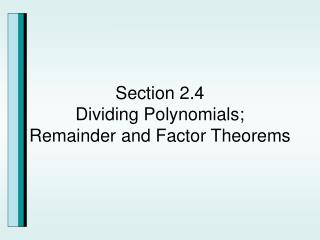 Section 2.4 Dividing Polynomials; Remainder and Factor Theorems