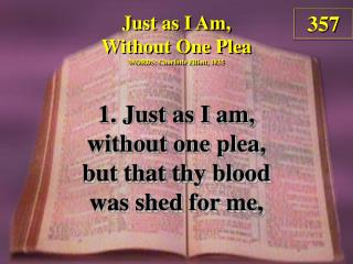 Just as I Am, Without One Plea (Verse 1)