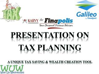 Presentation  on tax Planning A unique tax saving & wealth creation tool