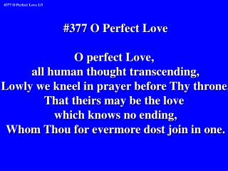 #377 O Perfect Love O perfect Love,  all human thought transcending,