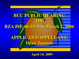BCC PUBLIC HEARING ON BZA #SE-06-03-014, March 2, 2006 APPLICANT/APPELLANT:  Dean Tasman