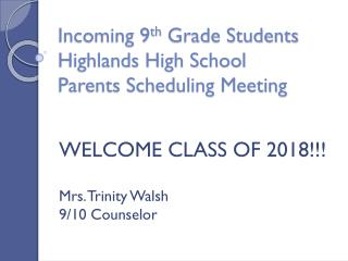 Incoming 9 th  Grade Students Highlands High School  Parents Scheduling Meeting