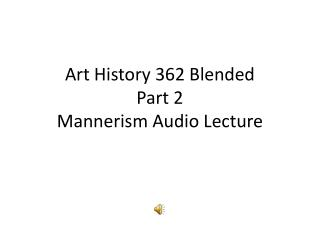 Art History 362 Blended Part 2   Mannerism Audio Lecture