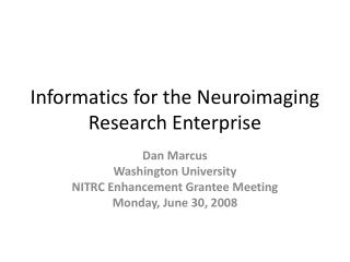 Informatics for the Neuroimaging Research Enterprise