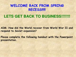 WELCOME BACK FROM SPRING RECESS!!!!! LETS GET BACK TO BUSINESS!!!!!!!