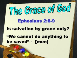 """Ephesians 2:8-9 Is salvation by grace only? """"We cannot do anything to be saved"""" -  [men]"""