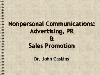 Nonpersonal Communications: Advertising, PR & Sales Promotion
