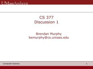 CS 377  Discussion 1