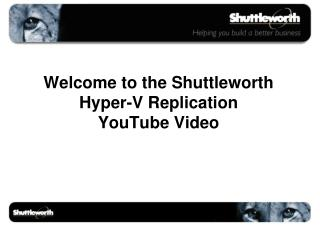 Welcome to the Shuttleworth Hyper-V Replication  YouTube Video