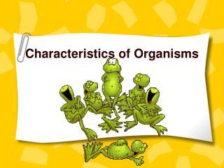 Characteristics of Organisms