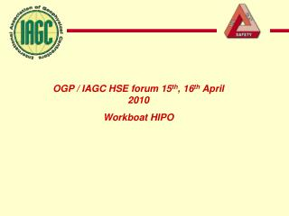 OGP / IAGC HSE forum 15 th , 16 th  April 2010  Workboat HIPO