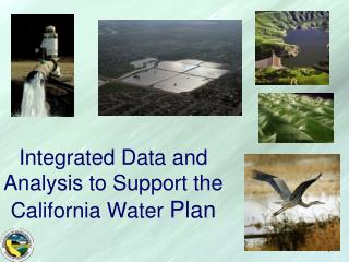 Integrated Data and Analysis to Support the California Water  Plan