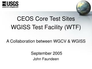 CEOS Core Test Sites WGISS Test Facility (WTF) A Collaboration between WGCV & WGISS