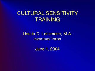 CULTURAL SENSITIVITY TRAINING  Ursula D. Leitzmann, M.A. Intercultural Trainer  June 1, 2004