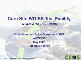 Core Site WGISS Test Facility WGCV & WGISS Efforts John Faundeen & Stu Doescher, USGS W GISS-15