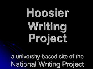 Hoosier Writing Project a university-based site of the  National Writing Project