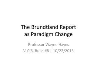 The Brundtland Report as Paradigm Change