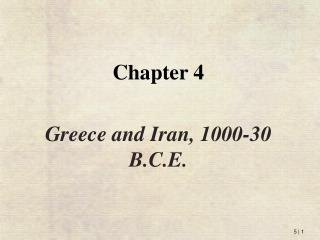 Chapter 4 Greece and Iran, 1000-30 B.C.E.