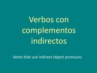 Verbos con complementos indirectos
