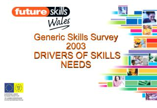 Generic Skills Survey  2003 DRIVERS OF SKILLS  NEEDS