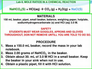 Lab 8, MOLE RATIOS IN A CHEMICAL REACTION NaHCO 3 (S)  + HCl(aq)  CO 2  (g) + H 2 O(g) +  NaCl(S)