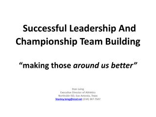 "Successful Leadership And            Championship Team Building ""making those  around us better"""