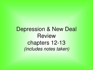 Depression & New Deal Review chapters 12-13 (includes notes taken)