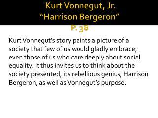 """Kurt Vonnegut, Jr.  """"Harrison Bergeron """" P. 38"""
