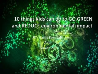 10 things kids can do to GO GREEN and REDUCE environmental  impact