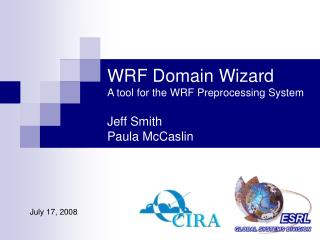 WRF Domain Wizard A tool for the WRF Preprocessing System Jeff Smith  Paula McCaslin