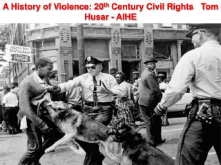 A History of Violence: 20 th  Century Civil Rights   Tom Husar - AIHE