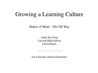 Growing a Learning Culture  Habits of Mind   The NZ Way  Andy Kai Fong Lincoln High School  Christchurch   akalincoln.sc