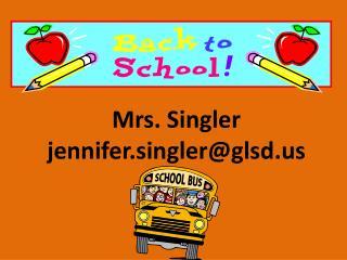 Mrs.  Singler jennifer.singler@glsd