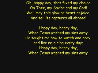 Oh, happy day, that fixed my choice On Thee, my Savior and my God!