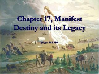 Chapter 17, Manifest Destiny and its Legacy  (pages 384-389)
