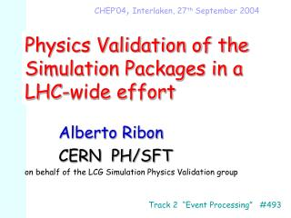 Physics Validation of the Simulation Packages in a LHC-wide effort