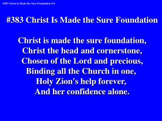 #383 Christ Is Made the Sure Foundation Christ is made the sure foundation,