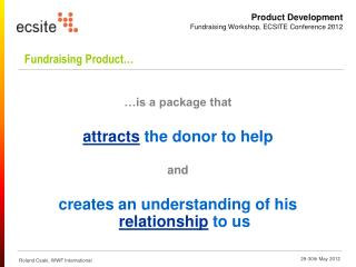 …is a package that attracts  the donor to help and